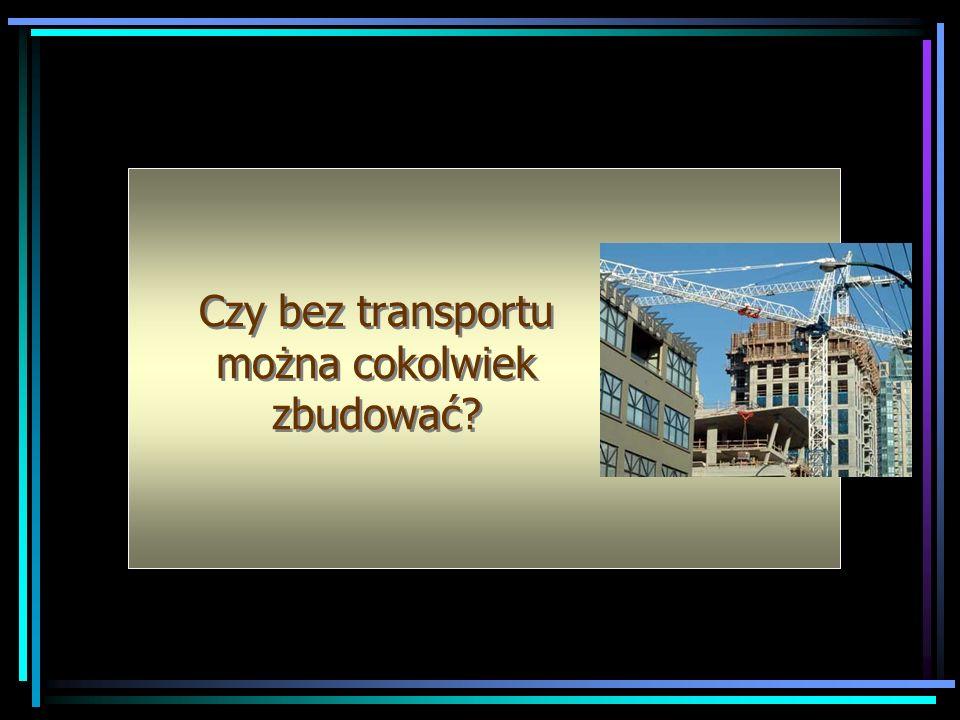 Czy bez transportu można cokolwiek zbudować?