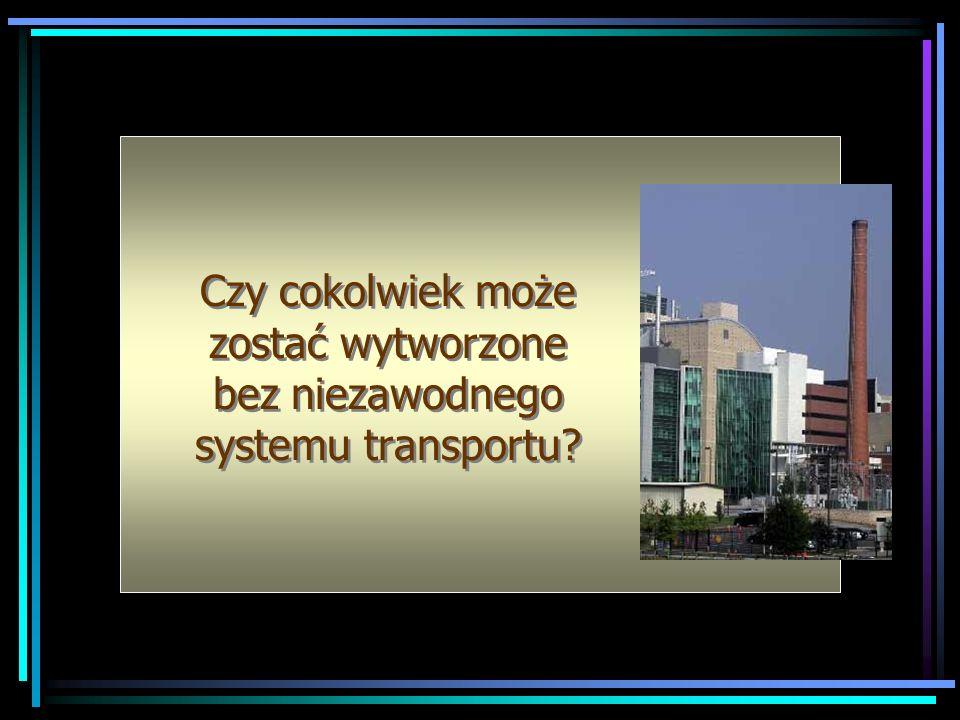 Czy cokolwiek może zostać wytworzone bez niezawodnego systemu transportu?