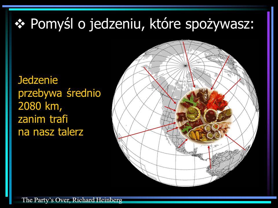Food travels an average of 2080 km from farm to plate Jedzenie przebywa średnio 2080 km, zanim trafi na nasz talerz The Partys Over, Richard Heinberg