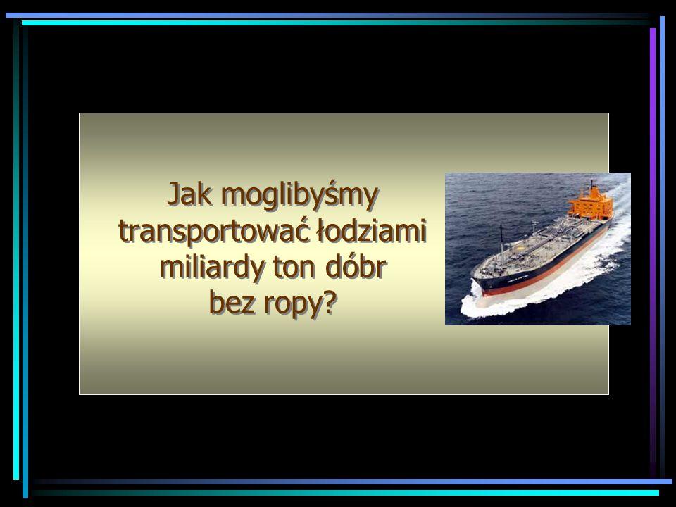 Jak moglibyśmy transportować łodziami miliardy ton dóbr bez ropy?