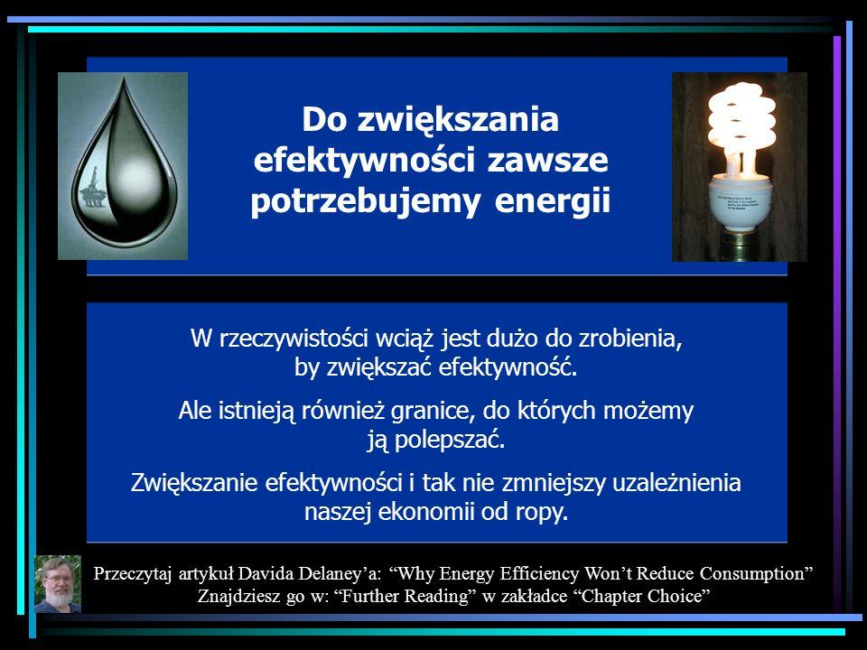 Do zwiększania efektywności zawsze potrzebujemy energii W rzeczywistości wciąż jest dużo do zrobienia, by zwiększać efektywność. Ale istnieją również