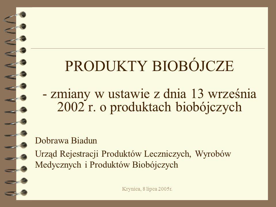 Krynica, 8 lipca 2005r.PRODUKTY BIOBÓJCZE - zmiany w ustawie z dnia 13 września 2002 r.