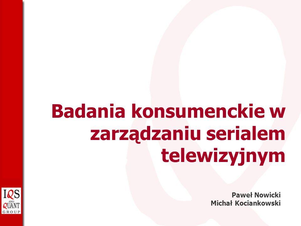 Badania konsumenckie w zarządzaniu serialem telewizyjnym Paweł Nowicki Michał Kociankowski