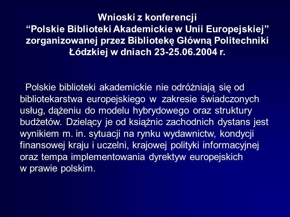 Wnioski z konferencji Polskie Biblioteki Akademickie w Unii Europejskiej zorganizowanej przez Bibliotekę Główną Politechniki Łódzkiej w dniach 23-25.06.2004 r.