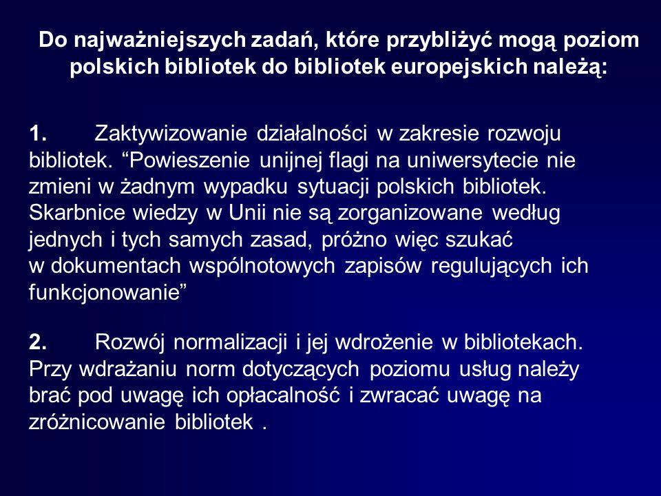 Do najważniejszych zadań, które przybliżyć mogą poziom polskich bibliotek do bibliotek europejskich należą: 1.Zaktywizowanie działalności w zakresie r