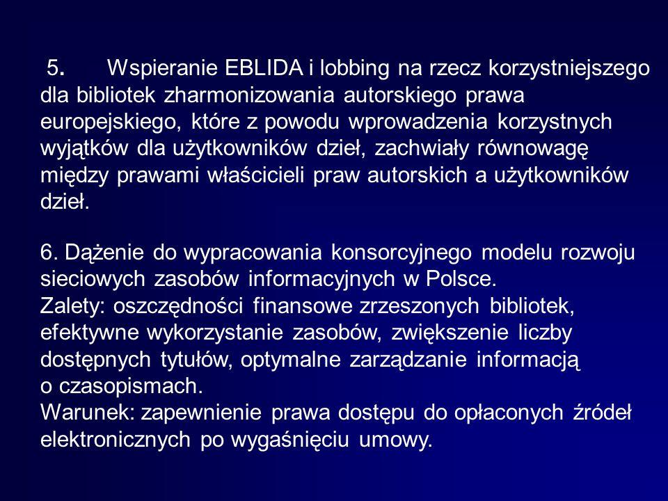 5.Wspieranie EBLIDA i lobbing na rzecz korzystniejszego dla bibliotek zharmonizowania autorskiego prawa europejskiego, które z powodu wprowadzenia korzystnych wyjątków dla użytkowników dzieł, zachwiały równowagę między prawami właścicieli praw autorskich a użytkowników dzieł.