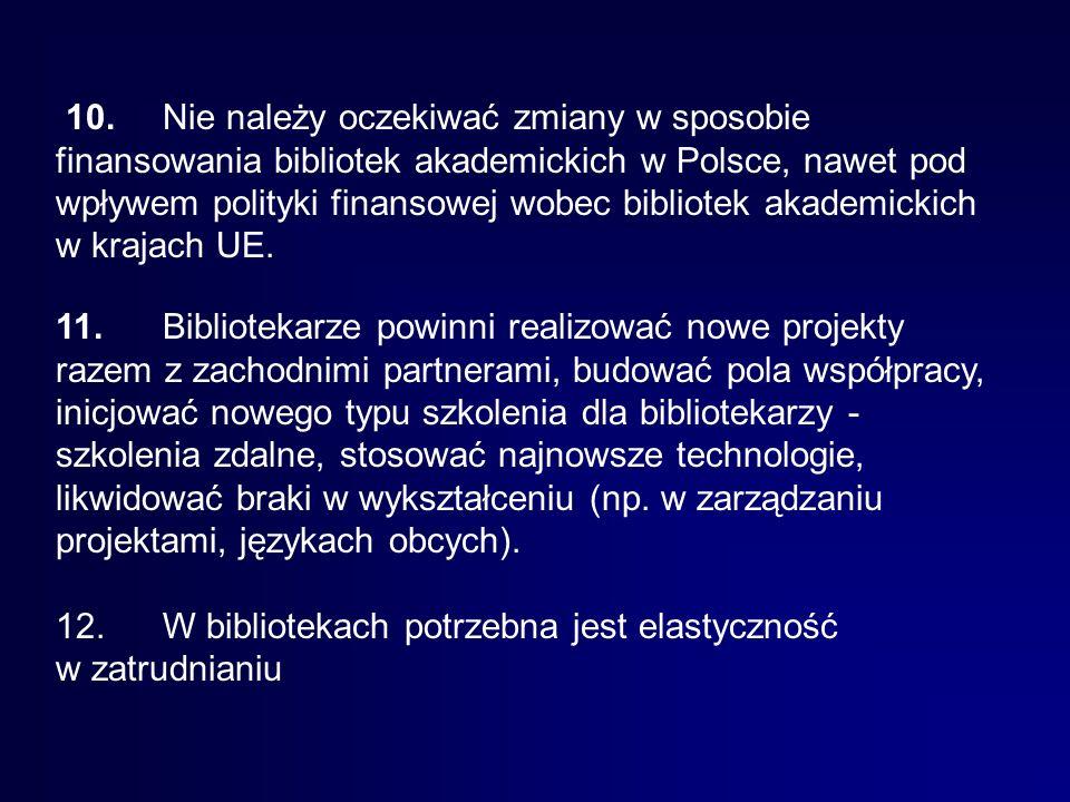 10.Nie należy oczekiwać zmiany w sposobie finansowania bibliotek akademickich w Polsce, nawet pod wpływem polityki finansowej wobec bibliotek akademic