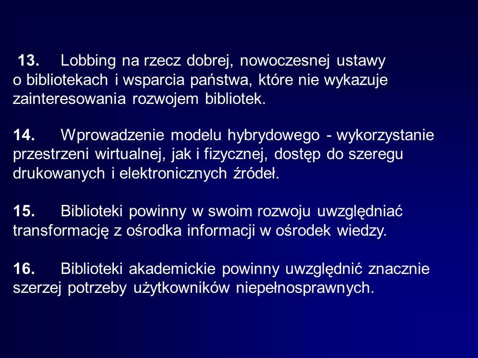 13.Lobbing na rzecz dobrej, nowoczesnej ustawy o bibliotekach i wsparcia państwa, które nie wykazuje zainteresowania rozwojem bibliotek. 14.Wprowadzen