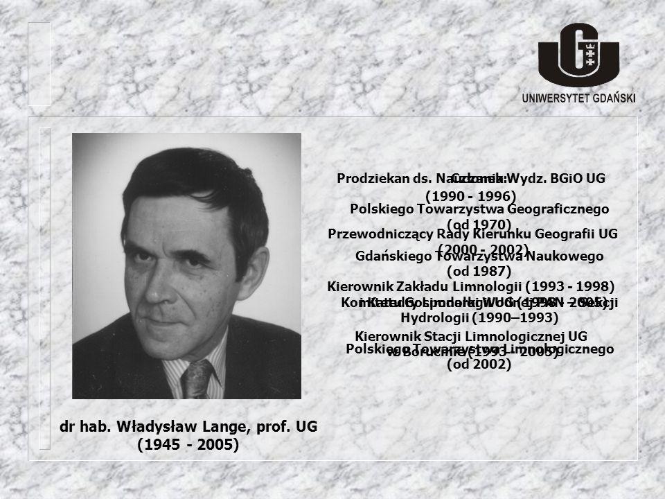 dr hab. Władysław Lange, prof. UG (1945 - 2005) Prodziekan ds. Nauczania Wydz. BGiO UG (1990 - 1996) Przewodniczący Rady Kierunku Geografii UG (2000 -