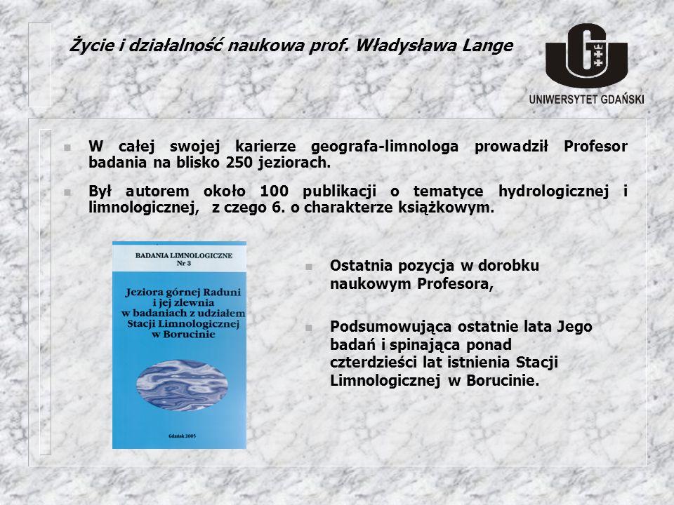 n W całej swojej karierze geografa-limnologa prowadził Profesor badania na blisko 250 jeziorach. n Ostatnia pozycja w dorobku naukowym Profesora, n Po