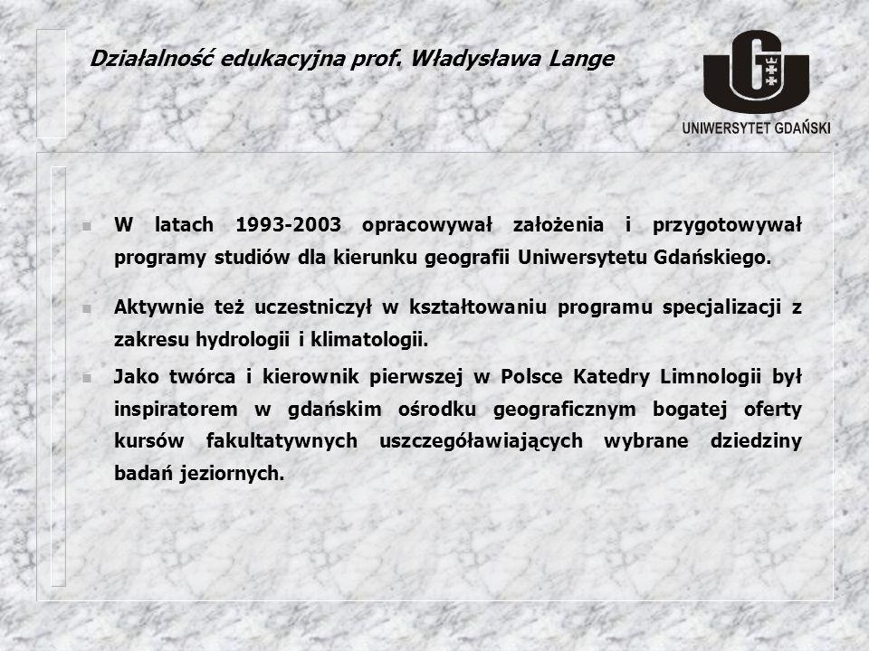 n W latach 1993-2003 opracowywał założenia i przygotowywał programy studiów dla kierunku geografii Uniwersytetu Gdańskiego. n Aktywnie też uczestniczy