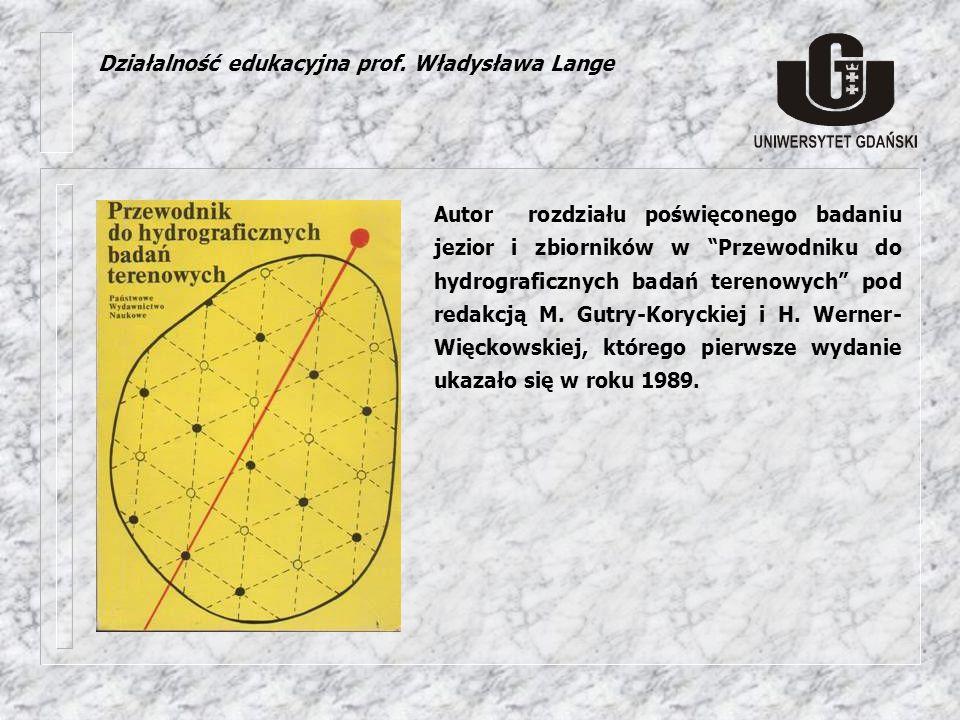 Działalność edukacyjna prof. Władysława Lange Autor rozdziału poświęconego badaniu jezior i zbiorników w Przewodniku do hydrograficznych badań terenow