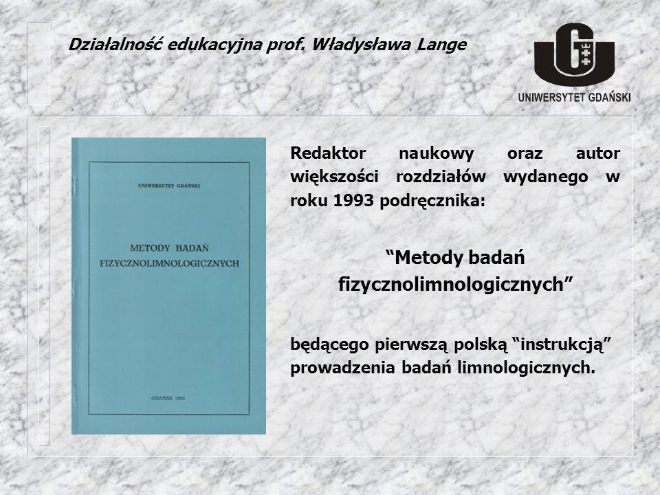Działalność edukacyjna prof. Władysława Lange Redaktor naukowy oraz autor większości rozdziałów wydanego w roku 1993 podręcznika: Metody badań fizyczn