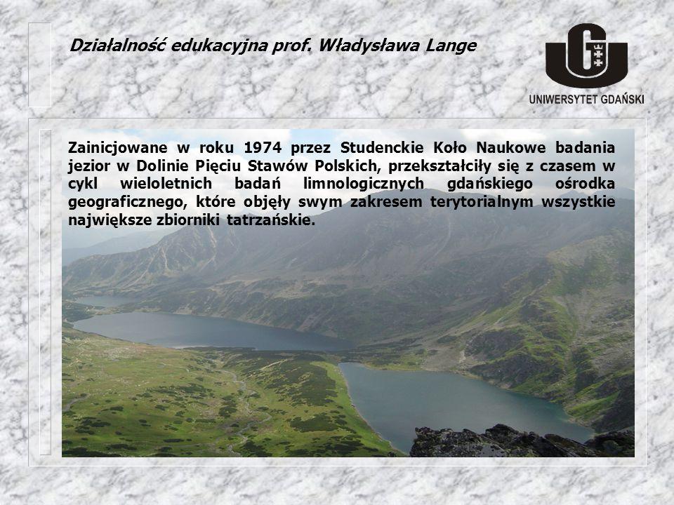 Działalność edukacyjna prof. Władysława Lange Zainicjowane w roku 1974 przez Studenckie Koło Naukowe badania jezior w Dolinie Pięciu Stawów Polskich,