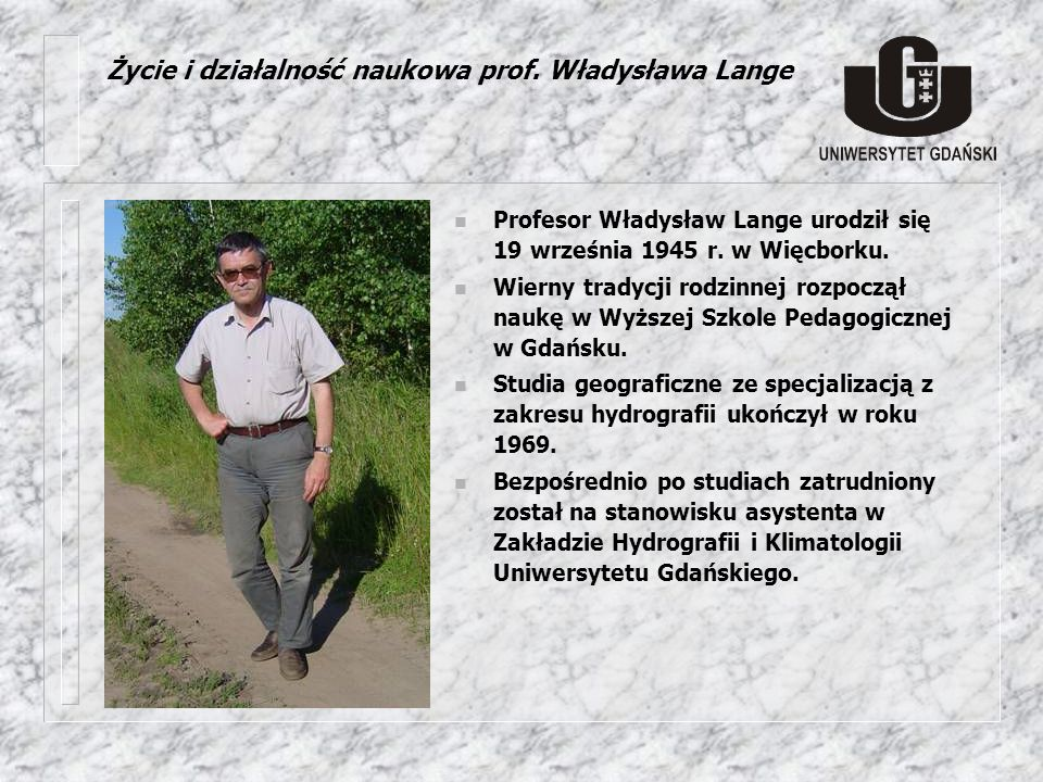 Życie i działalność naukowa prof. Władysława Lange n Profesor Władysław Lange urodził się 19 września 1945 r. w Więcborku. n Wierny tradycji rodzinnej