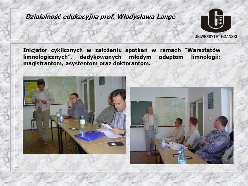 Działalność edukacyjna prof. Władysława Lange Inicjator cyklicznych w założeniu spotkań w ramach Warsztatów limnologicznych, dedykowanych młodym adept
