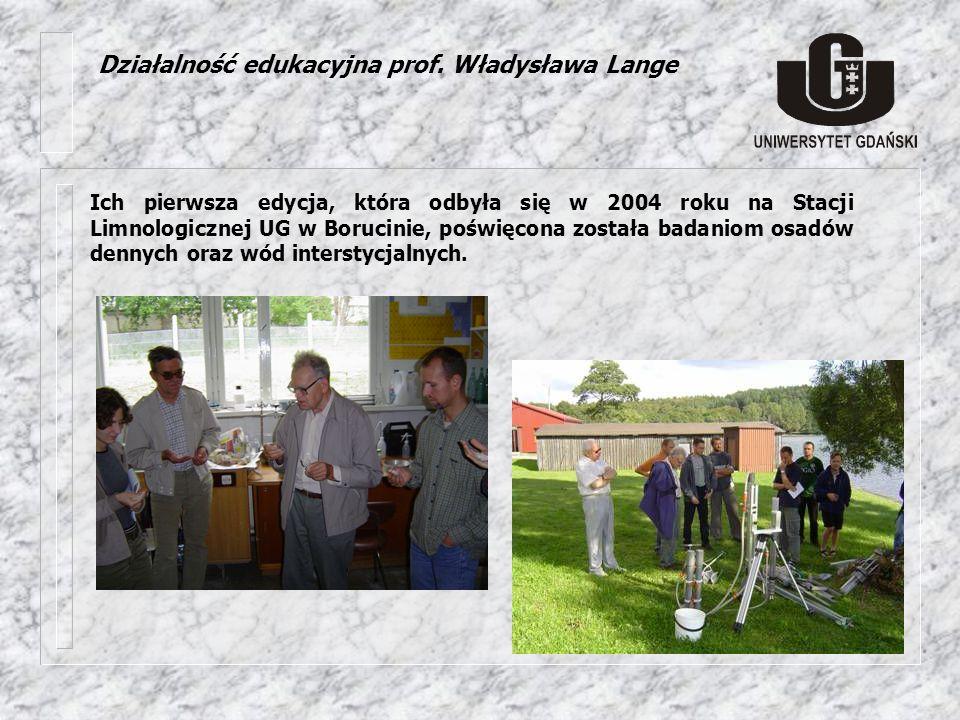 Działalność edukacyjna prof. Władysława Lange Ich pierwsza edycja, która odbyła się w 2004 roku na Stacji Limnologicznej UG w Borucinie, poświęcona zo