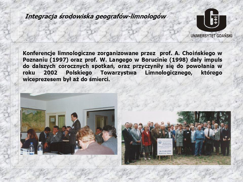 Integracja środowiska geografów-limnologów Konferencje limnologiczne zorganizowane przez prof. A. Choińskiego w Poznaniu (1997) oraz prof. W. Langego