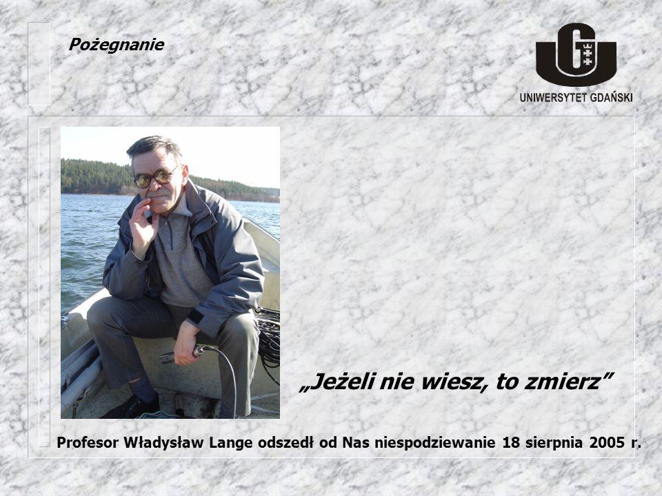 Pożegnanie Profesor Władysław Lange odszedł od Nas niespodziewanie 18 sierpnia 2005 r. Jeżeli nie wiesz, to zmierz