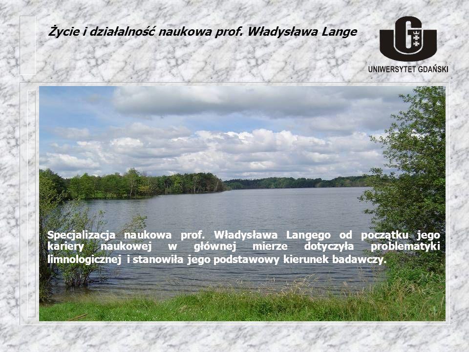 Specjalizacja naukowa prof. Władysława Langego od początku jego kariery naukowej w głównej mierze dotyczyła problematyki limnologicznej i stanowiła je