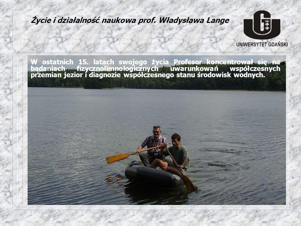 Oprócz kontynuacji badań zbiorników Pojezierza Kaszubskiego prowadził Profesor wraz z zespołem pomiary na jeziorach: (1991-1994; 2004) (1991-1993) (1996-1997) (1995-2000) (1997-2000) (1998) (1999-2002) (2003-2005) Życie i działalność naukowa prof.