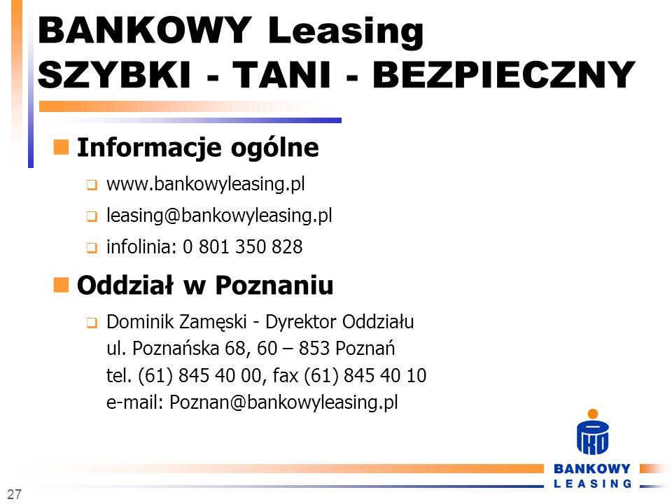 27 BANKOWY Leasing SZYBKI - TANI - BEZPIECZNY Informacje ogólne www.bankowyleasing.pl leasing@bankowyleasing.pl infolinia: 0 801 350 828 Oddział w Poz