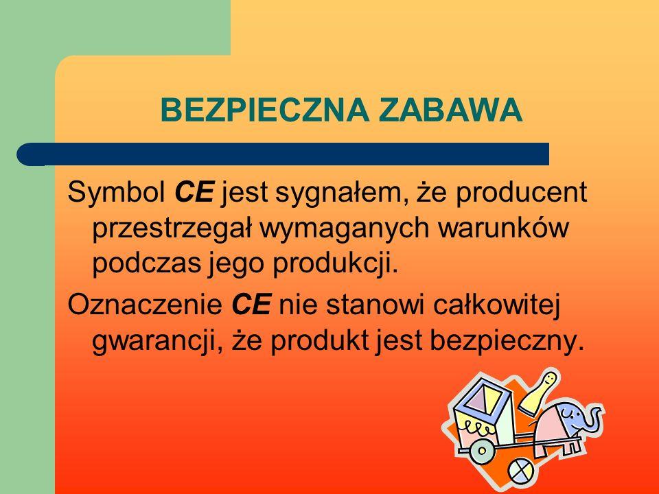 BEZPIECZNA ZABAWA Symbol CE jest sygnałem, że producent przestrzegał wymaganych warunków podczas jego produkcji. Oznaczenie CE nie stanowi całkowitej