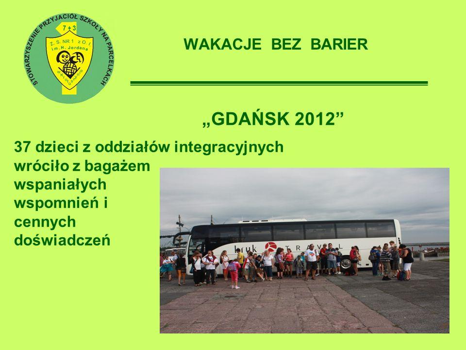 WAKACJE BEZ BARIER GDAŃSK 2012 37 dzieci z oddziałów integracyjnych wróciło z bagażem wspaniałych wspomnień i cennych doświadczeń