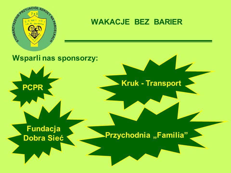 WAKACJE BEZ BARIER Wsparli nas sponsorzy: Kruk - Transport PCPR Przychodnia Familia Fundacja Dobra Sieć