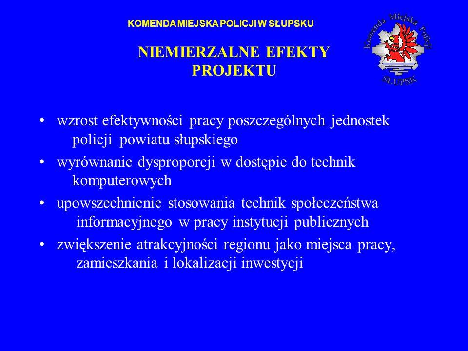 NIEMIERZALNE EFEKTY PROJEKTU wzrost efektywności pracy poszczególnych jednostek policji powiatu słupskiego wyrównanie dysproporcji w dostępie do techn