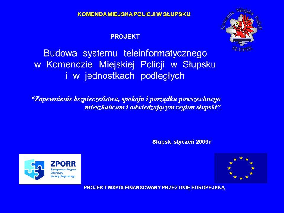PROJEKT Budowa systemu teleinformatycznego w Komendzie Miejskiej Policji w Słupsku i w jednostkach podległych Zapewnienie bezpieczeństwa, spokoju i po
