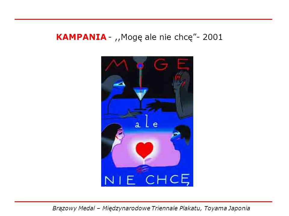 KAMPANIA -,,Mogę ale nie chcę- 2001 Brązowy Medal – Międzynarodowe Triennale Plakatu, Toyama Japonia