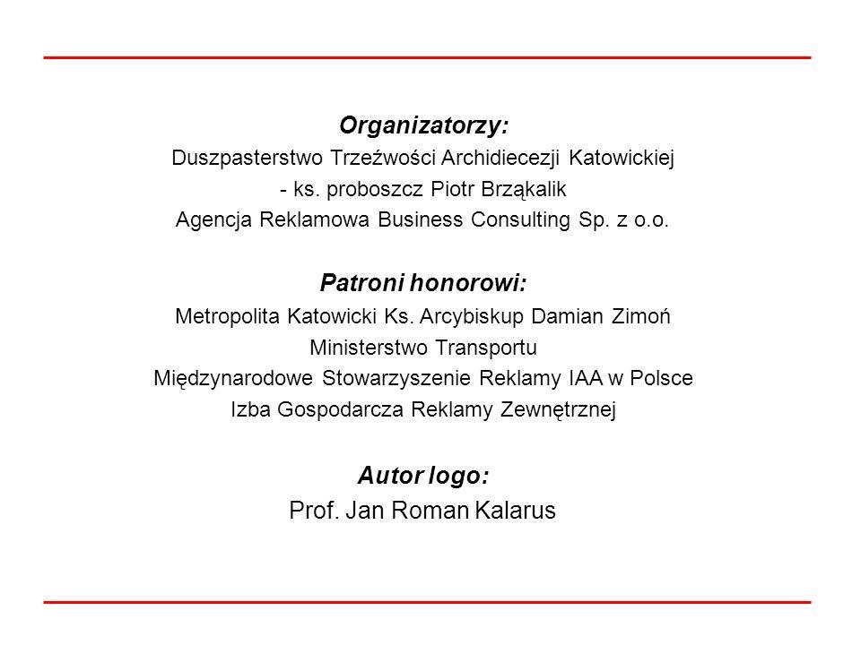 Organizatorzy: Duszpasterstwo Trzeźwości Archidiecezji Katowickiej - ks. proboszcz Piotr Brząkalik Agencja Reklamowa Business Consulting Sp. z o.o. Pa