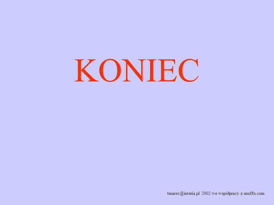 KONIEC tmarec@interia.pl 2002 we współpracy z snuffx.com