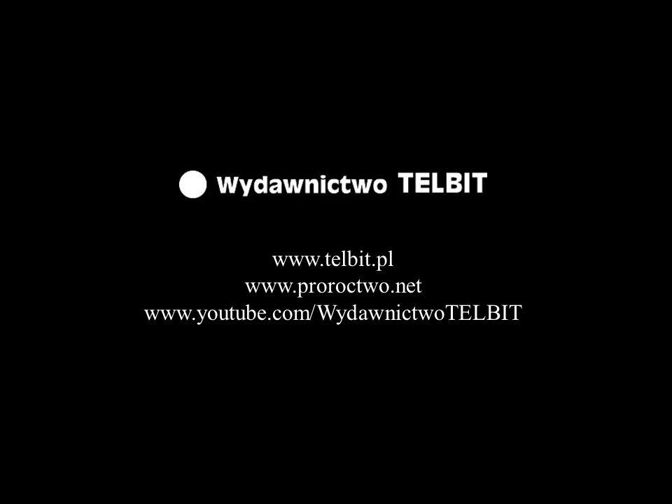 www.telbit.pl www.proroctwo.net www.youtube.com/WydawnictwoTELBIT