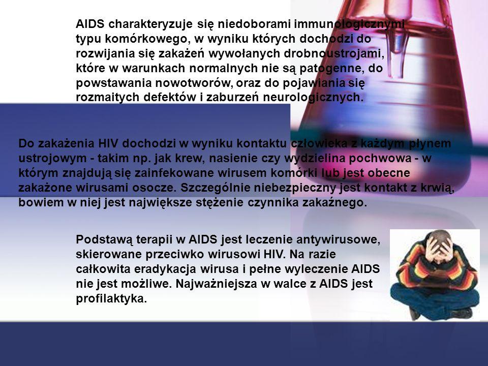 AIDS charakteryzuje się niedoborami immunologicznymi typu komórkowego, w wyniku których dochodzi do rozwijania się zakażeń wywołanych drobnoustrojami,