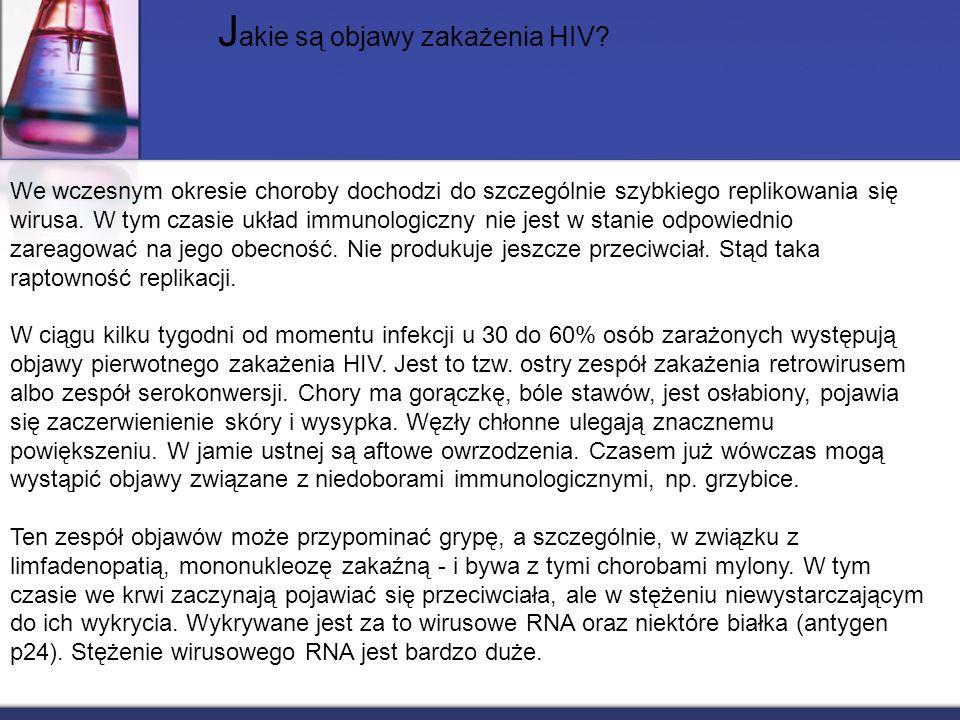We wczesnym okresie choroby dochodzi do szczególnie szybkiego replikowania się wirusa. W tym czasie układ immunologiczny nie jest w stanie odpowiednio