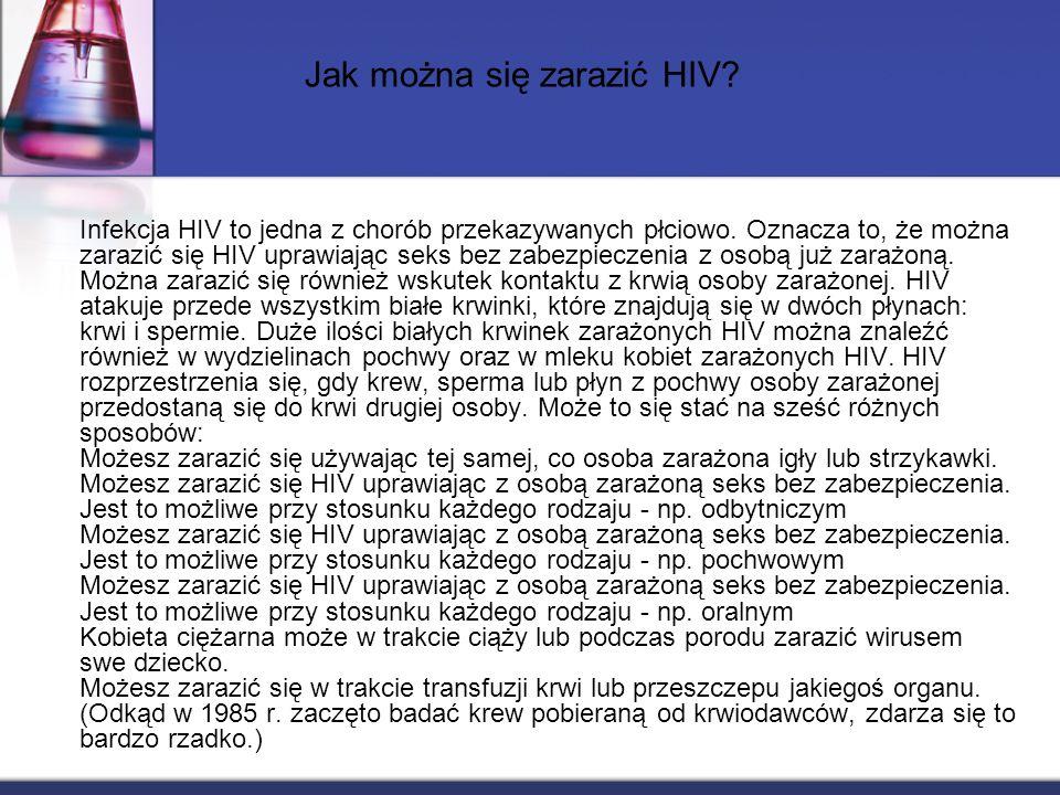 Infekcja HIV to jedna z chorób przekazywanych płciowo. Oznacza to, że można zarazić się HIV uprawiając seks bez zabezpieczenia z osobą już zarażoną. M