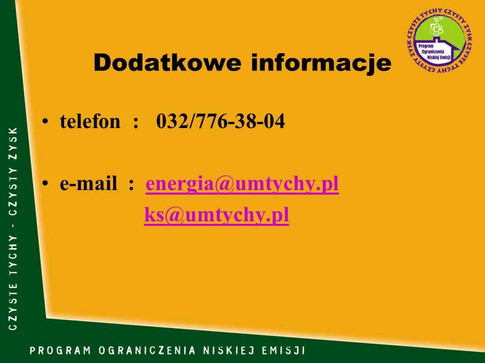 Dodatkowe informacje telefon : 032/776-38-04 e-mail : energia@umtychy.plenergia@umtychy.pl ks@umtychy.pl