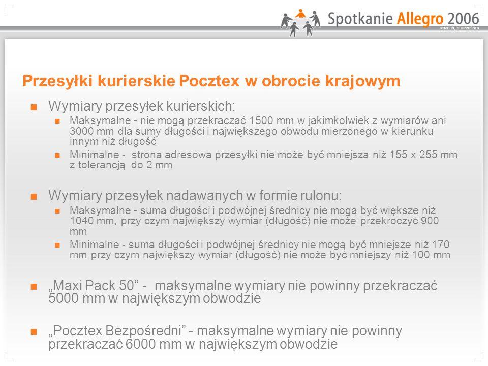 Przesyłki kurierskie Pocztex w obrocie krajowym Wymiary przesyłek kurierskich: Maksymalne - nie mogą przekraczać 1500 mm w jakimkolwiek z wymiarów ani