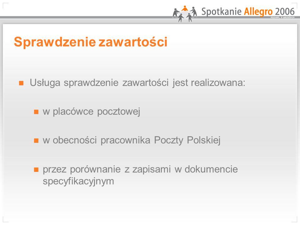 Sprawdzenie zawartości Usługa sprawdzenie zawartości jest realizowana: w placówce pocztowej w obecności pracownika Poczty Polskiej przez porównanie z