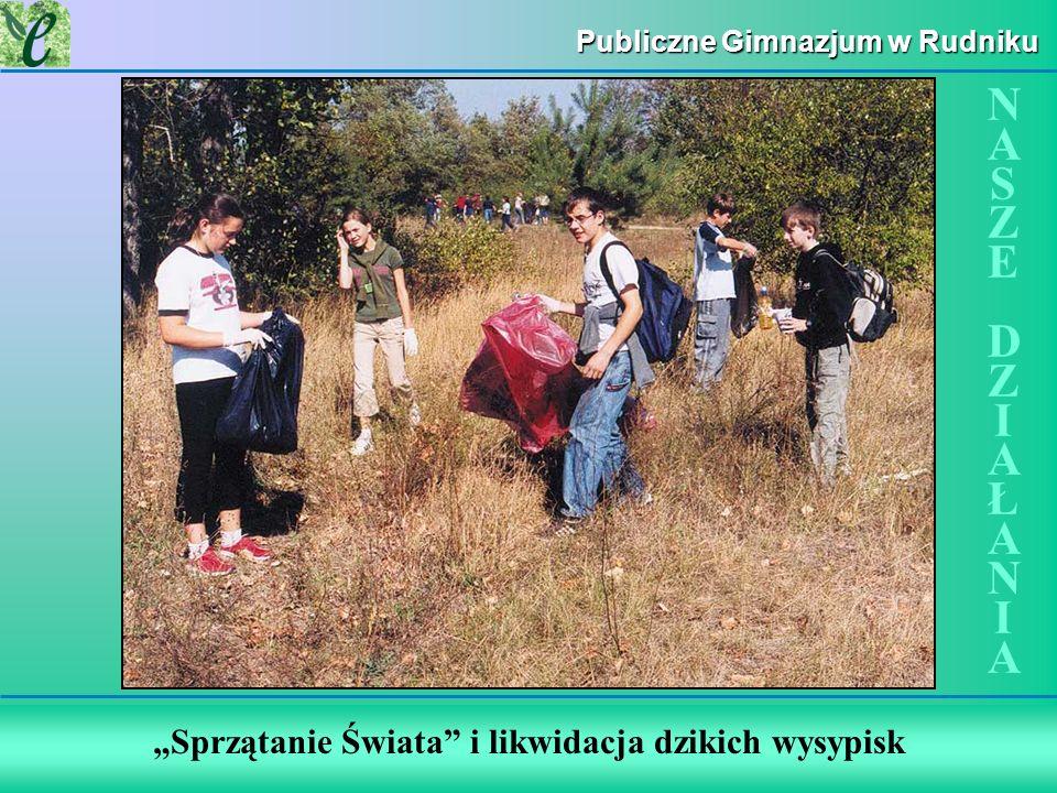 Wybrane działania w ramach zdobywania Zielonego Certyfikatu Publiczne Gimnazjum w Rudniku Sprzątanie Świata i likwidacja dzikich wysypisk NASZE DZIAŁA
