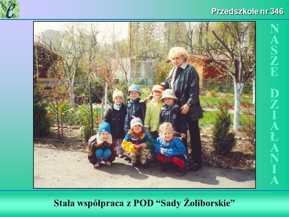 Stała współpraca z POD Sady Żoliborskie Przedszkole nr 346 NASZE DZIAŁANIANASZE DZIAŁANIA