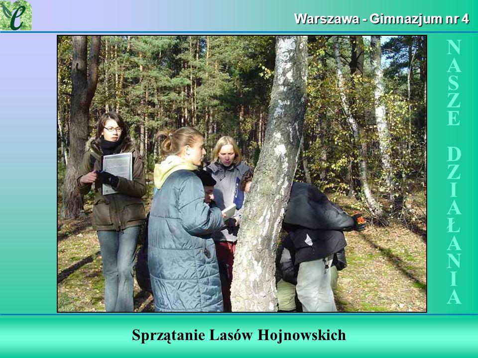 Warszawa - Gimnazjum nr 4 Sprzątanie Lasów Hojnowskich NASZE DZIAŁANIANASZE DZIAŁANIA