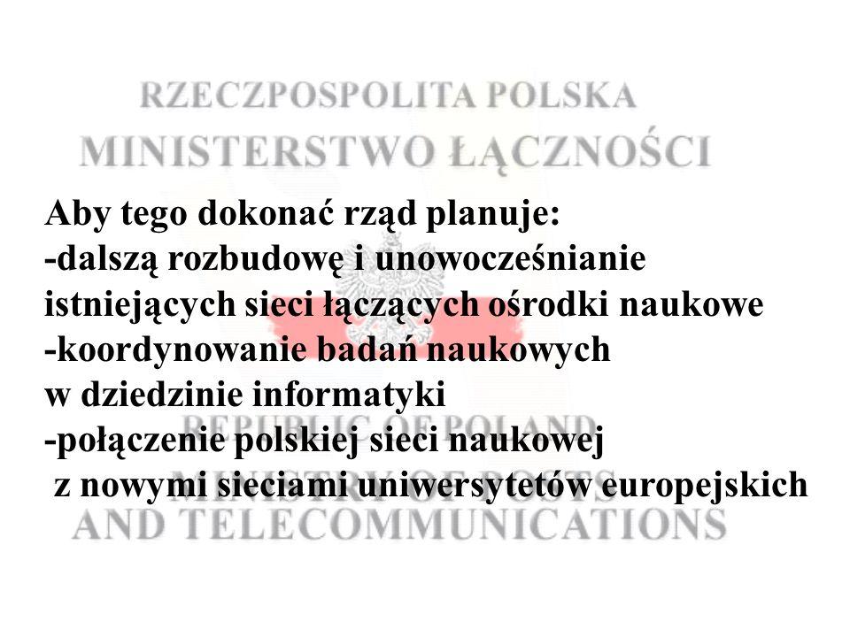 Aby tego dokonać rząd planuje: -dalszą rozbudowę i unowocześnianie istniejących sieci łączących ośrodki naukowe -koordynowanie badań naukowych w dziedzinie informatyki -połączenie polskiej sieci naukowej z nowymi sieciami uniwersytetów europejskich