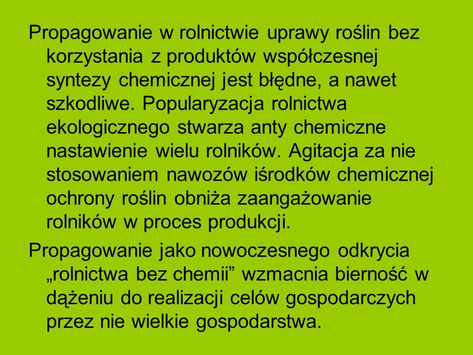 Propagowanie w rolnictwie uprawy roślin bez korzystania z produktów współczesnej syntezy chemicznej jest błędne, a nawet szkodliwe. Popularyzacja roln