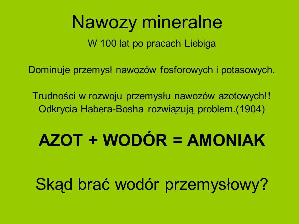 Nawozy mineralne W 100 lat po pracach Liebiga Dominuje przemysł nawozów fosforowych i potasowych. Trudności w rozwoju przemysłu nawozów azotowych!! Od