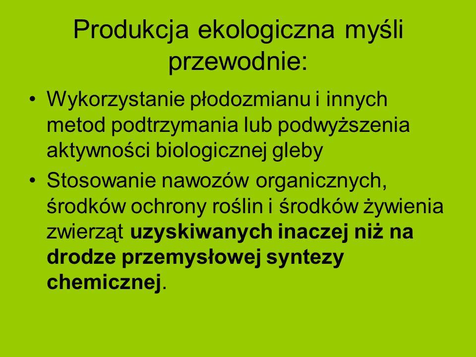 Produkcja ekologiczna myśli przewodnie: Wykorzystanie płodozmianu i innych metod podtrzymania lub podwyższenia aktywności biologicznej gleby Stosowani