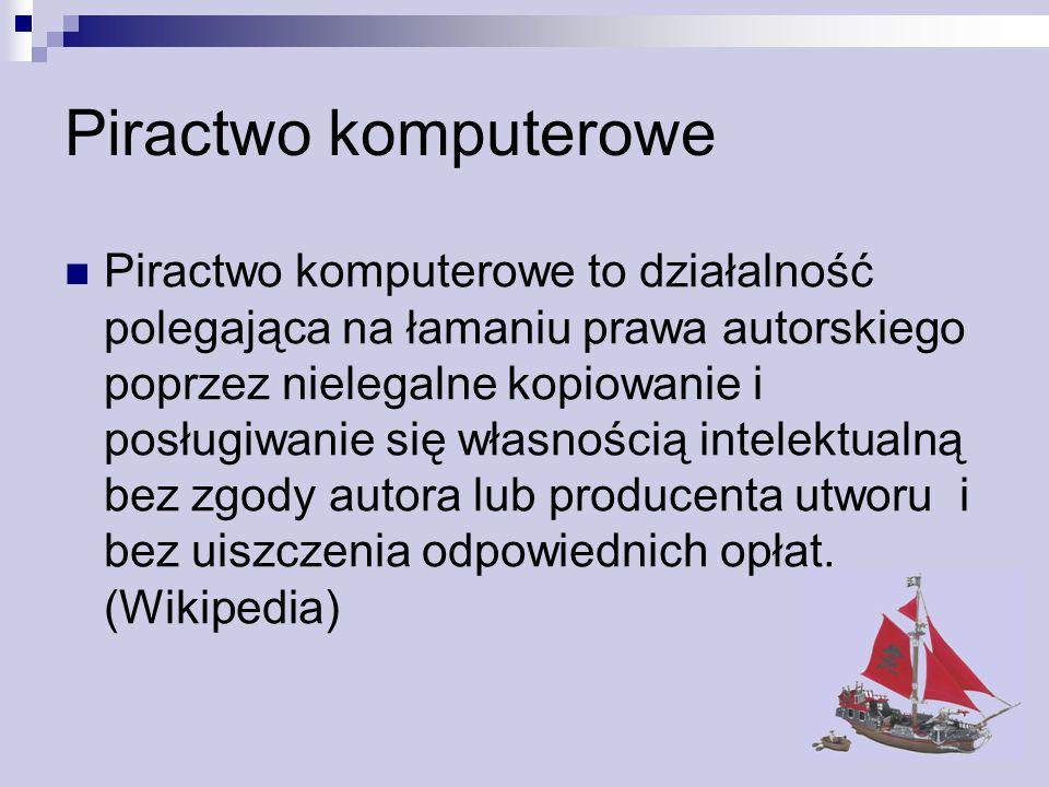 Piractwo komputerowe Piractwo komputerowe to działalność polegająca na łamaniu prawa autorskiego poprzez nielegalne kopiowanie i posługiwanie się włas