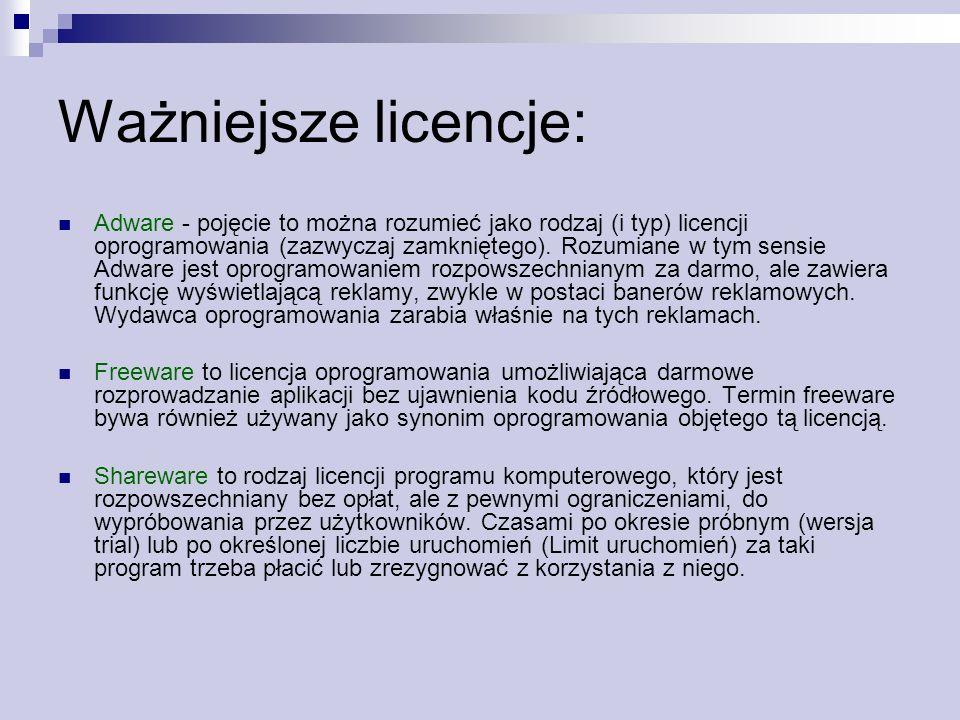 Ważniejsze licencje: Adware - pojęcie to można rozumieć jako rodzaj (i typ) licencji oprogramowania (zazwyczaj zamkniętego). Rozumiane w tym sensie Ad